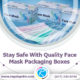Stay Safe With Quality Custom Face Mask Packaging – RegaloPrint